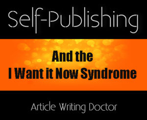 Writing and the I Want It Now syndrome